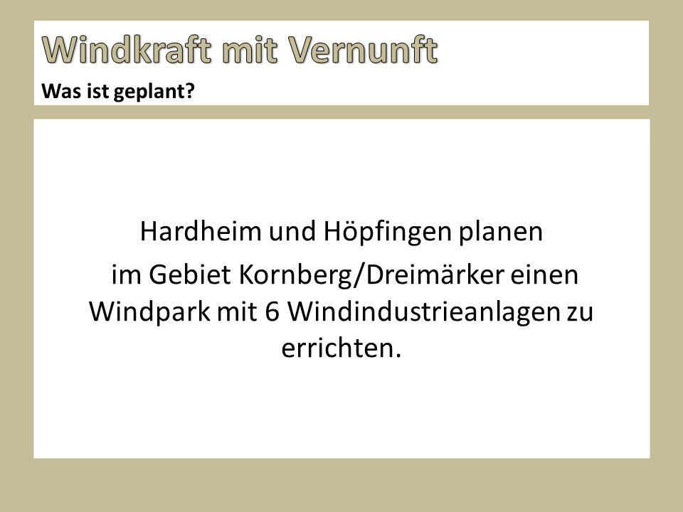 Hardheim und Höpfingen planen im Gebiet Kornberg/Dreimärker einen Windpark mit 6 Windindustrieanlagen zu errichten.