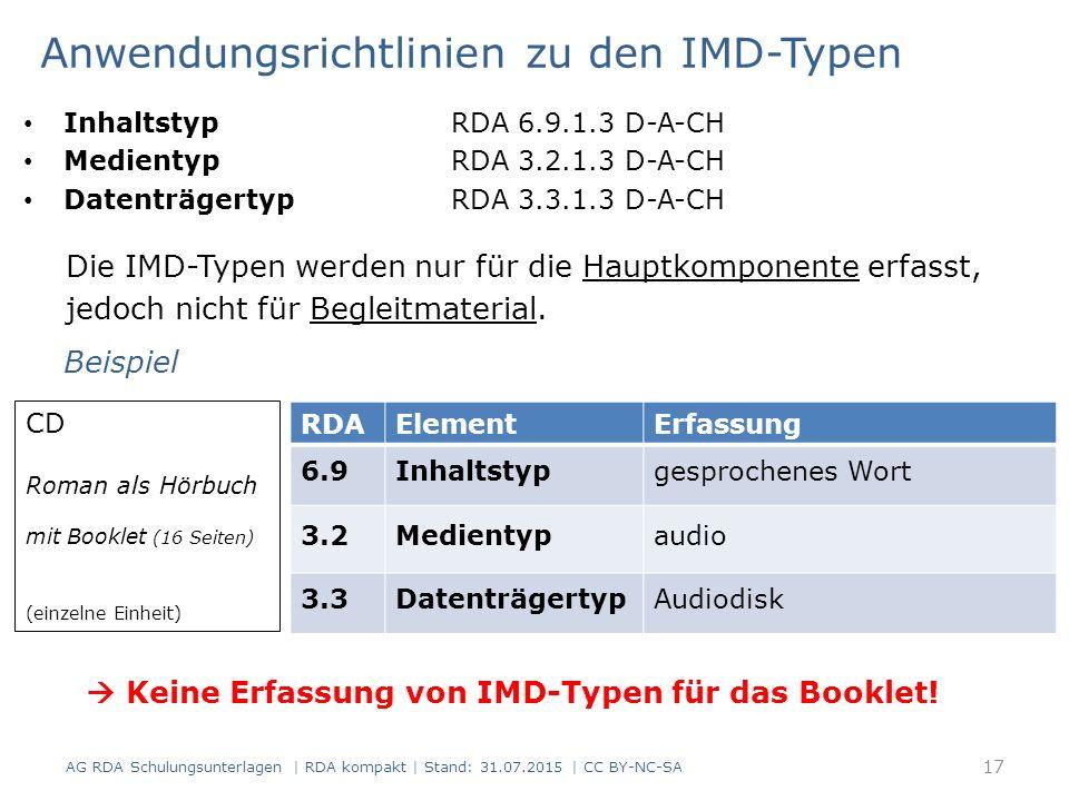 Anwendungsrichtlinien zu den IMD-Typen Inhaltstyp RDA 6.9.1.3 D-A-CH Medientyp RDA 3.2.1.3 D-A-CH Datenträgertyp RDA 3.3.1.3 D-A-CH Die IMD-Typen werden nur für die Hauptkomponente erfasst, jedoch nicht für Begleitmaterial.