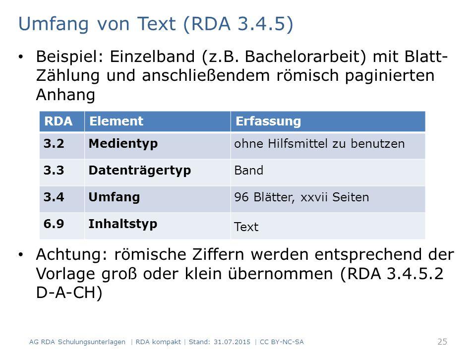 Umfang von Text (RDA 3.4.5) Beispiel: Einzelband (z.B. Bachelorarbeit) mit Blatt- Zählung und anschließendem römisch paginierten Anhang Achtung: römis