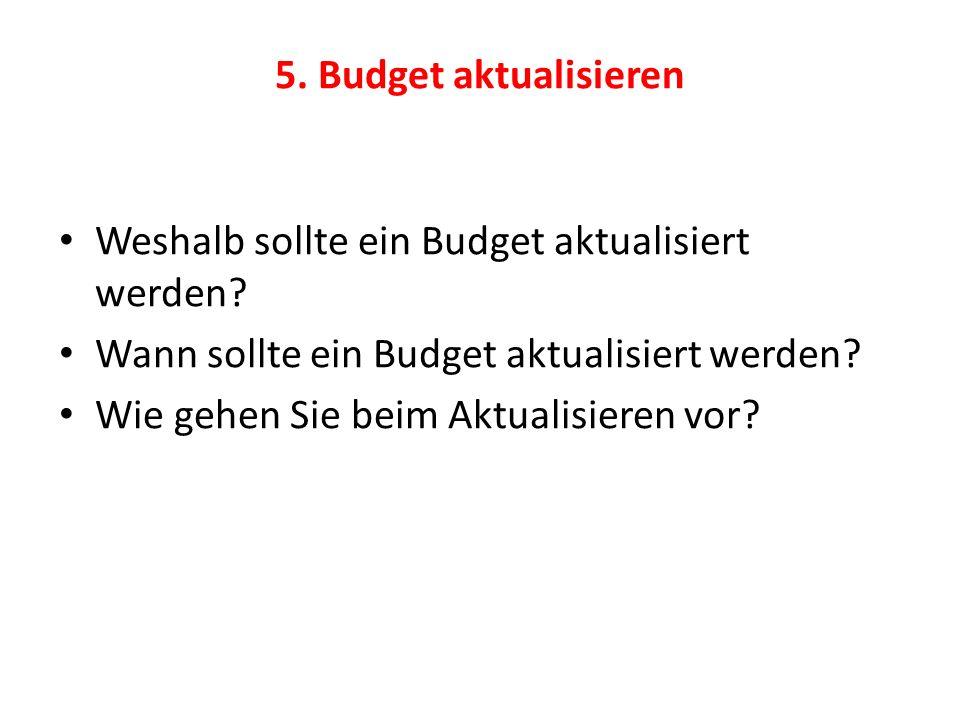 5. Budget aktualisieren Weshalb sollte ein Budget aktualisiert werden.