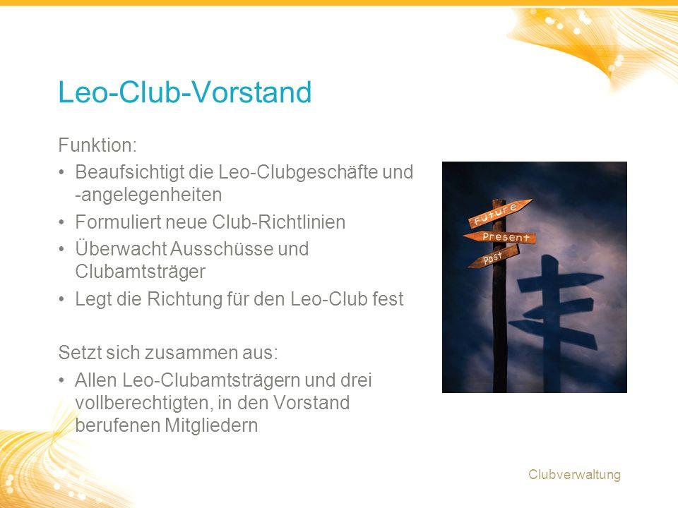 13 Funktion: Beaufsichtigt die Leo-Clubgeschäfte und -angelegenheiten Formuliert neue Club-Richtlinien Überwacht Ausschüsse und Clubamtsträger Legt die Richtung für den Leo-Club fest Setzt sich zusammen aus: Allen Leo-Clubamtsträgern und drei vollberechtigten, in den Vorstand berufenen Mitgliedern Leo-Club-Vorstand Clubverwaltung