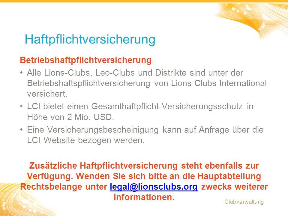 15 Betriebshaftpflichtversicherung Alle Lions-Clubs, Leo-Clubs und Distrikte sind unter der Betriebshaftspflichtversicherung von Lions Clubs International versichert.