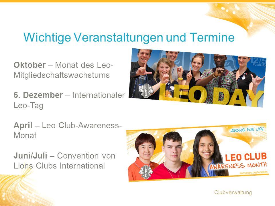 21 Wichtige Veranstaltungen und Termine Clubverwaltung Oktober – Monat des Leo- Mitgliedschaftswachstums 5.