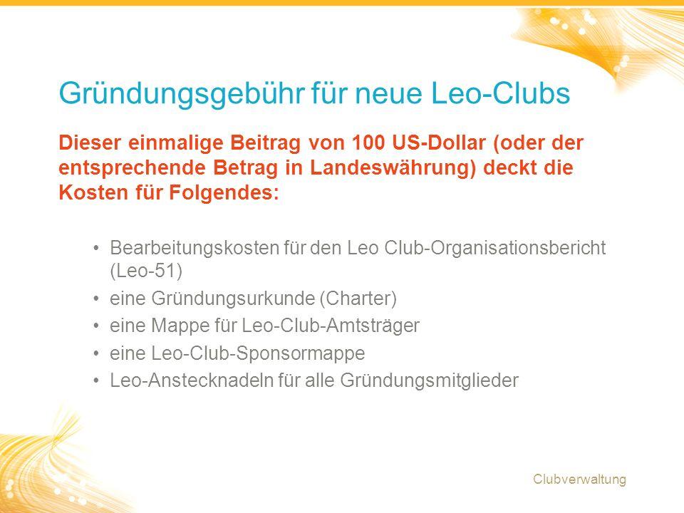 4 Diese jährliche Gebühr von 100 US- Dollar (oder Gegenwert in der entsprechenden Landeswährung) wird im Juli automatisch allen Lions-Clubs mit Bürgschaft für einen aktiven Leo-Club berechnet.
