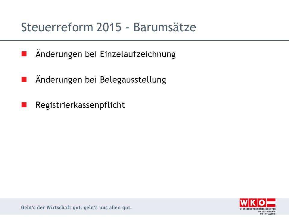 Änderungen bei Einzelaufzeichnung Änderungen bei Belegausstellung Registrierkassenpflicht Steuerreform 2015 - Barumsätze