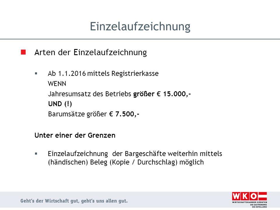 Arten der Einzelaufzeichnung  Ab 1.1.2016 mittels Registrierkasse WENN Jahresumsatz des Betriebs größer € 15.000,- UND (!) Barumsätze größer € 7.500,