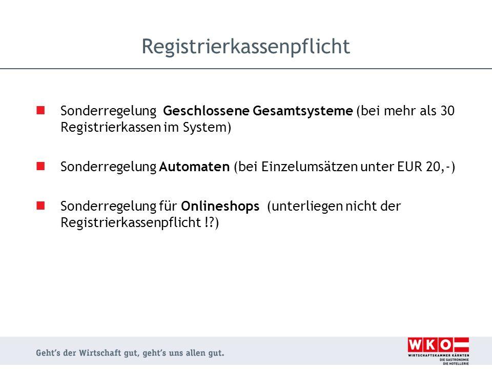 Sonderregelung Geschlossene Gesamtsysteme (bei mehr als 30 Registrierkassen im System) Sonderregelung Automaten (bei Einzelumsätzen unter EUR 20,-) So