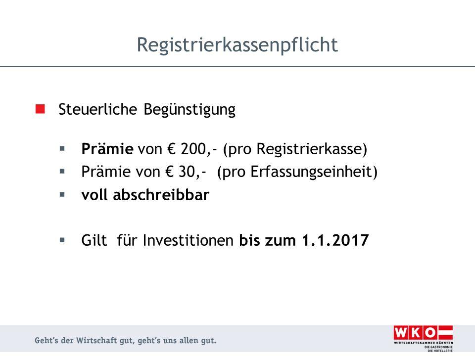 Steuerliche Begünstigung  Prämie von € 200,- (pro Registrierkasse)  Prämie von € 30,- (pro Erfassungseinheit)  voll abschreibbar  Gilt für Investi