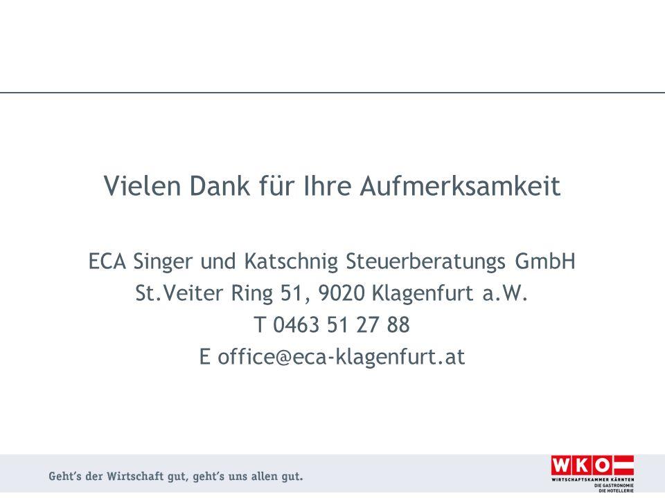 Vielen Dank für Ihre Aufmerksamkeit ECA Singer und Katschnig Steuerberatungs GmbH St.Veiter Ring 51, 9020 Klagenfurt a.W. T 0463 51 27 88 E office@eca