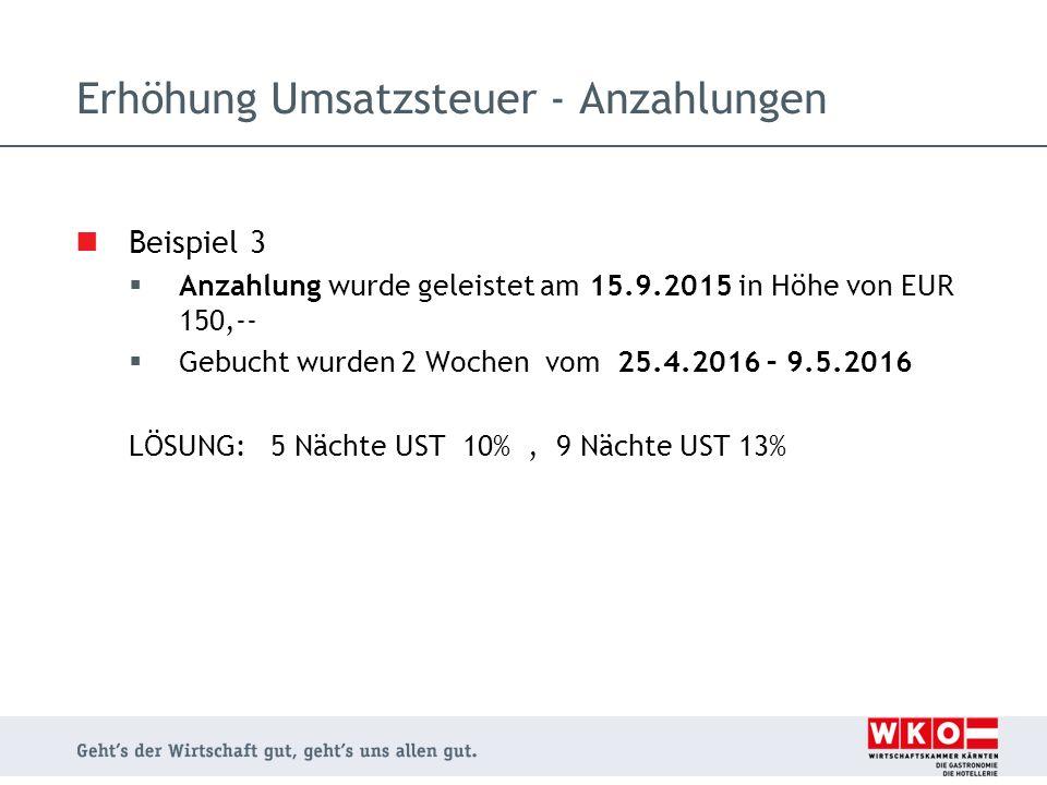 Beispiel 3  Anzahlung wurde geleistet am 15.9.2015 in Höhe von EUR 150,--  Gebucht wurden 2 Wochen vom 25.4.2016 – 9.5.2016 LÖSUNG: 5 Nächte UST 10%