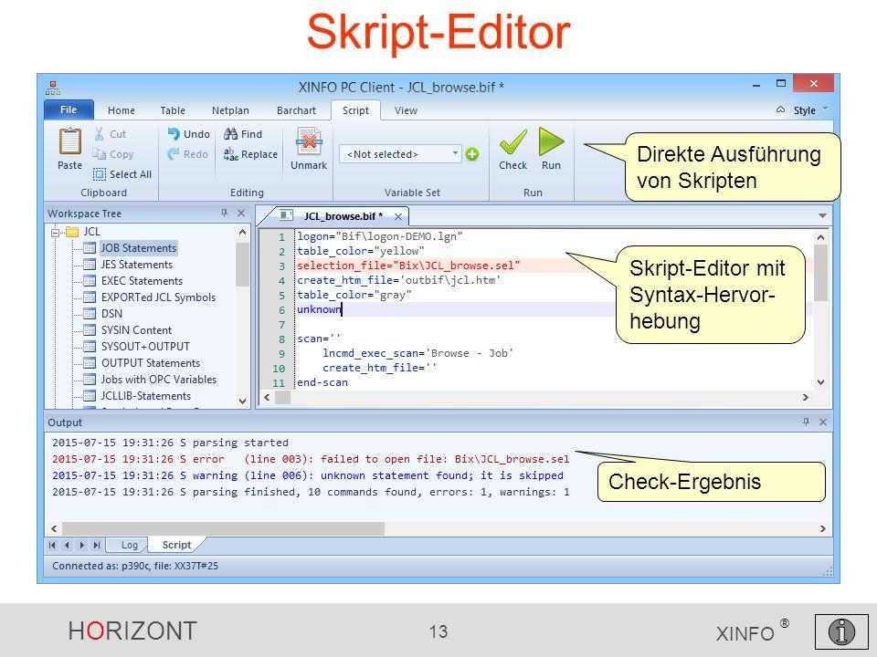 HORIZONT 13 XINFO ® Skript-Editor Skript-Editor mit Syntax-Hervor- hebung Check-Ergebnis Direkte Ausführung von Skripten