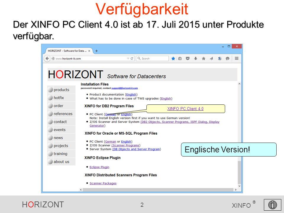 HORIZONT 2 XINFO ® Verfügbarkeit Der XINFO PC Client 4.0 ist ab 17.