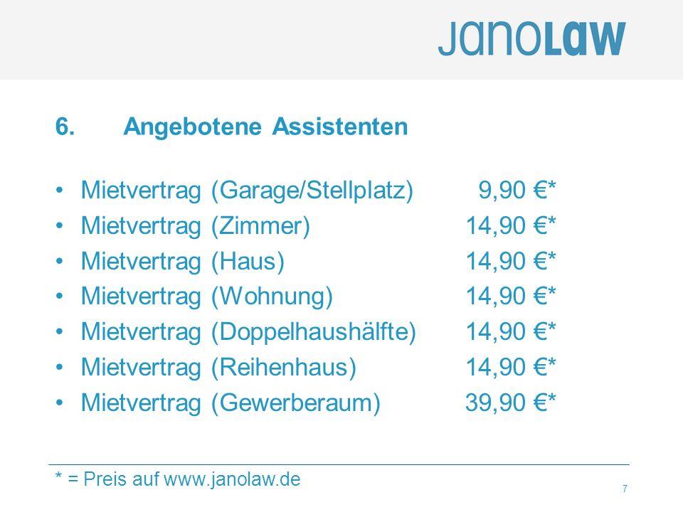 7 6. Angebotene Assistenten Mietvertrag (Garage/Stellplatz) 9,90 €* Mietvertrag (Zimmer)14,90 €* Mietvertrag (Haus)14,90 €* Mietvertrag (Wohnung)14,90