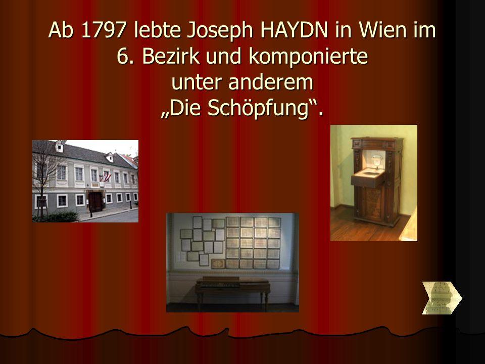 """Ab 1797 lebte Joseph HAYDN in Wien im 6. Bezirk und komponierte unter anderem """"Die Schöpfung""""."""