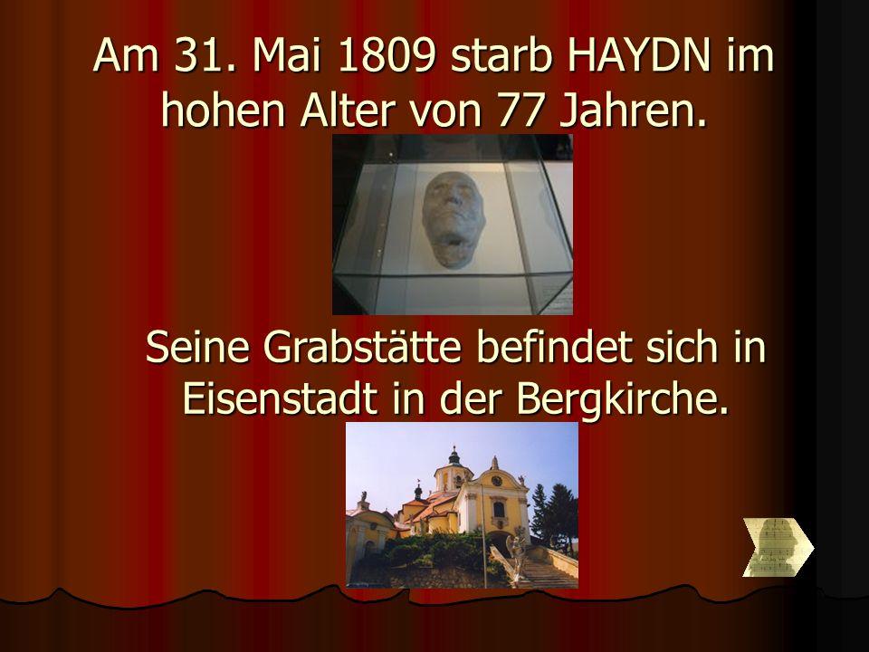 Am 31. Mai 1809 starb HAYDN im hohen Alter von 77 Jahren. Seine Grabstätte befindet sich in Eisenstadt in der Bergkirche.