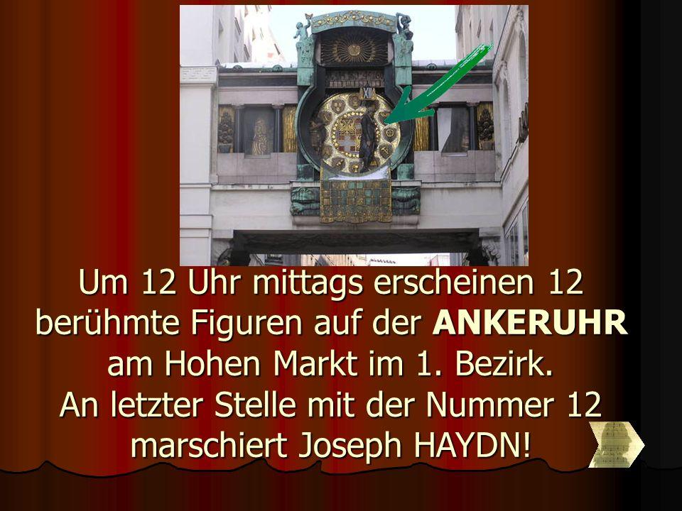 Um 12 Uhr mittags erscheinen 12 berühmte Figuren auf der ANKERUHR am Hohen Markt im 1. Bezirk. An letzter Stelle mit der Nummer 12 marschiert Joseph H