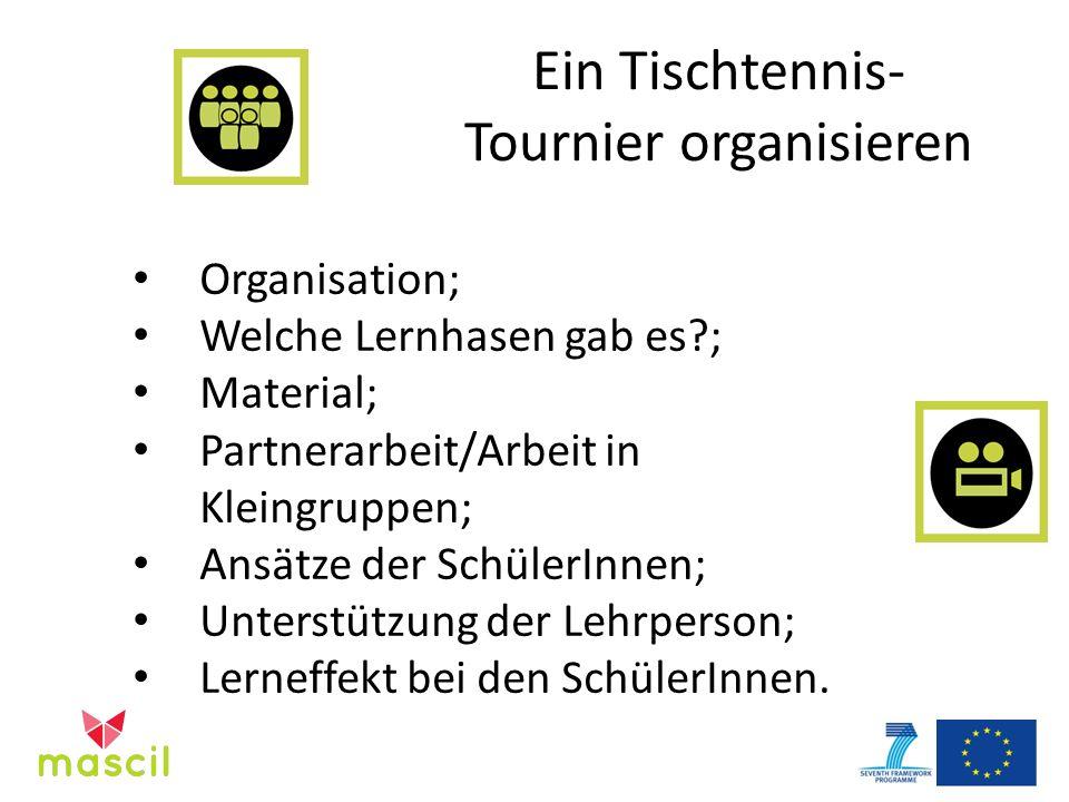 Ein Tischtennis- Tournier organisieren Organisation; Welche Lernhasen gab es?; Material; Partnerarbeit/Arbeit in Kleingruppen; Ansätze der SchülerInnen; Unterstützung der Lehrperson; Lerneffekt bei den SchülerInnen.