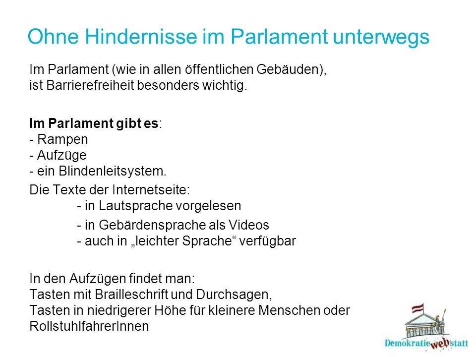 Ohne Hindernisse im Parlament unterwegs Im Parlament (wie in allen öffentlichen Gebäuden), ist Barrierefreiheit besonders wichtig. Im Parlament gibt e
