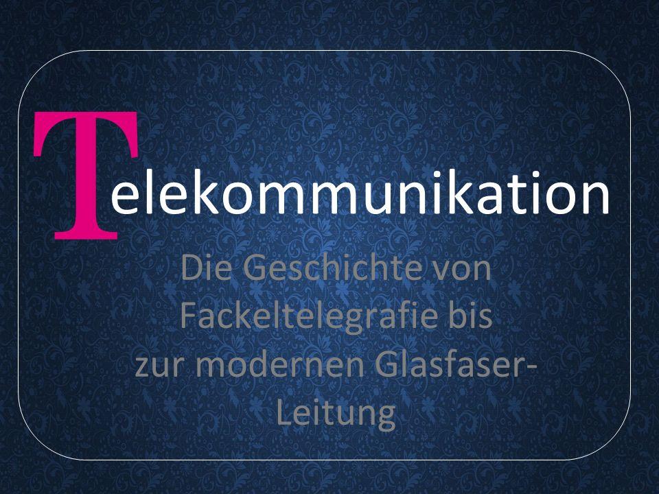 elekommunikation Die Geschichte von Fackeltelegrafie bis zur modernen Glasfaser- Leitung