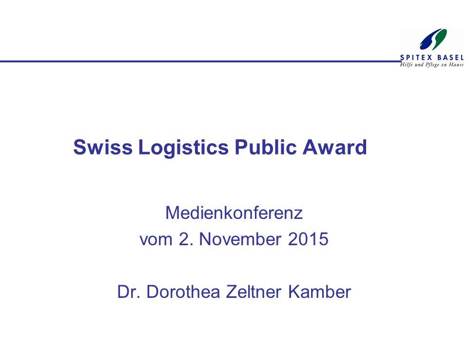 Swiss Logistics Public Award Medienkonferenz vom 2. November 2015 Dr. Dorothea Zeltner Kamber