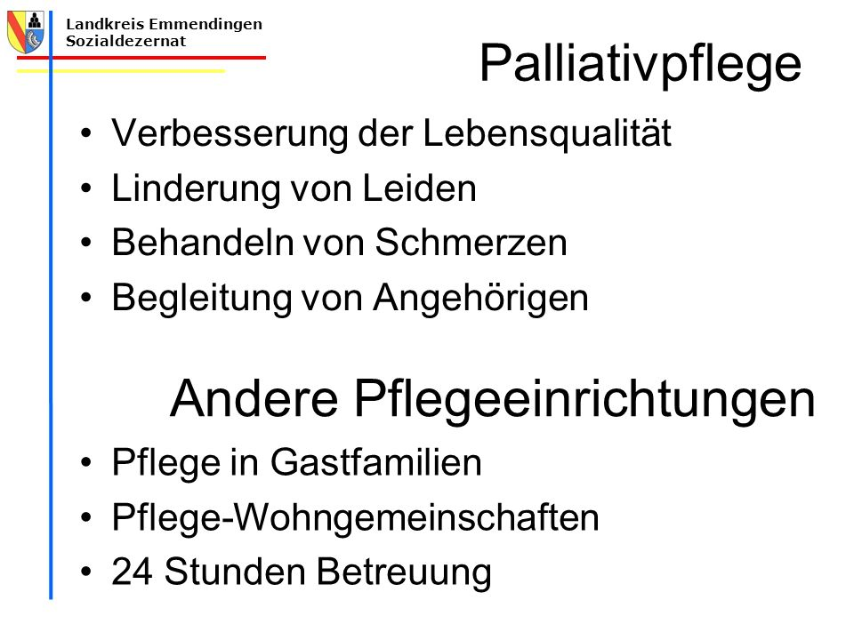 Landkreis Emmendingen Sozialdezernat Palliativpflege Verbesserung der Lebensqualität Linderung von Leiden Behandeln von Schmerzen Begleitung von Angeh