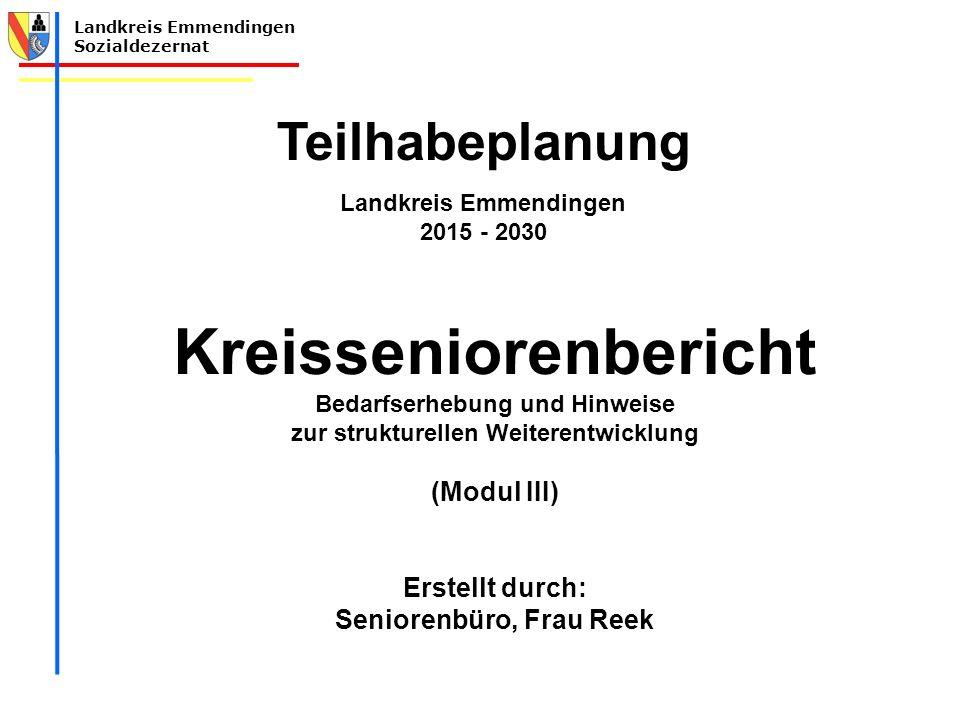 Landkreis Emmendingen Sozialdezernat Teilhabeplanung Landkreis Emmendingen 2015 - 2030 Kreisseniorenbericht Bedarfserhebung und Hinweise zur strukture