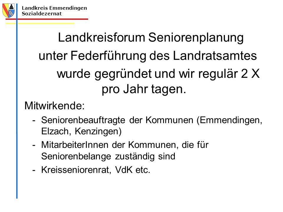 Landkreis Emmendingen Sozialdezernat Landkreisforum Seniorenplanung unter Federführung des Landratsamtes wurde gegründet und wir regulär 2 X pro Jahr