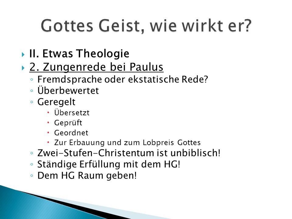  II. Etwas Theologie  2. Zungenrede bei Paulus ◦ Fremdsprache oder ekstatische Rede.