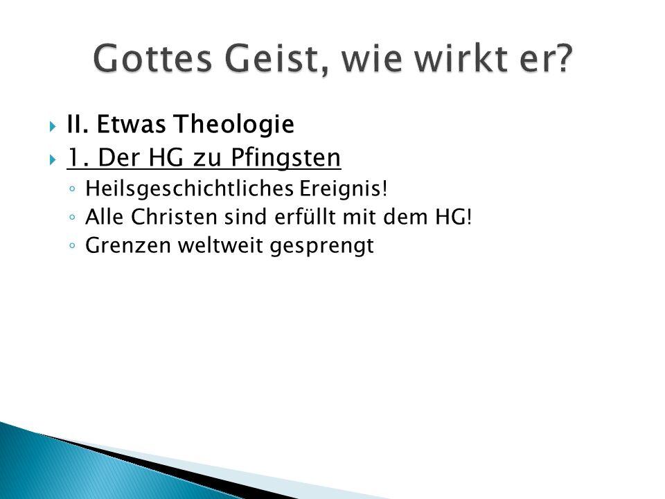  II. Etwas Theologie  1. Der HG zu Pfingsten ◦ Heilsgeschichtliches Ereignis.