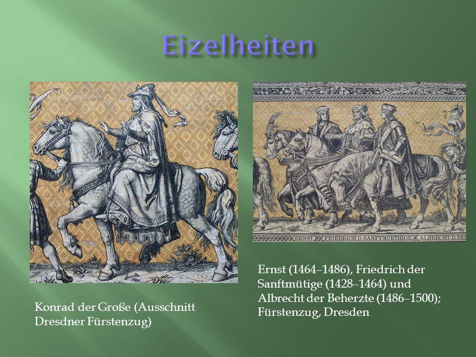 Konrad der Große (Ausschnitt Dresdner Fürstenzug) Ernst (1464–1486), Friedrich der Sanftmütige (1428–1464) und Albrecht der Beherzte (1486–1500); Fürstenzug, Dresden
