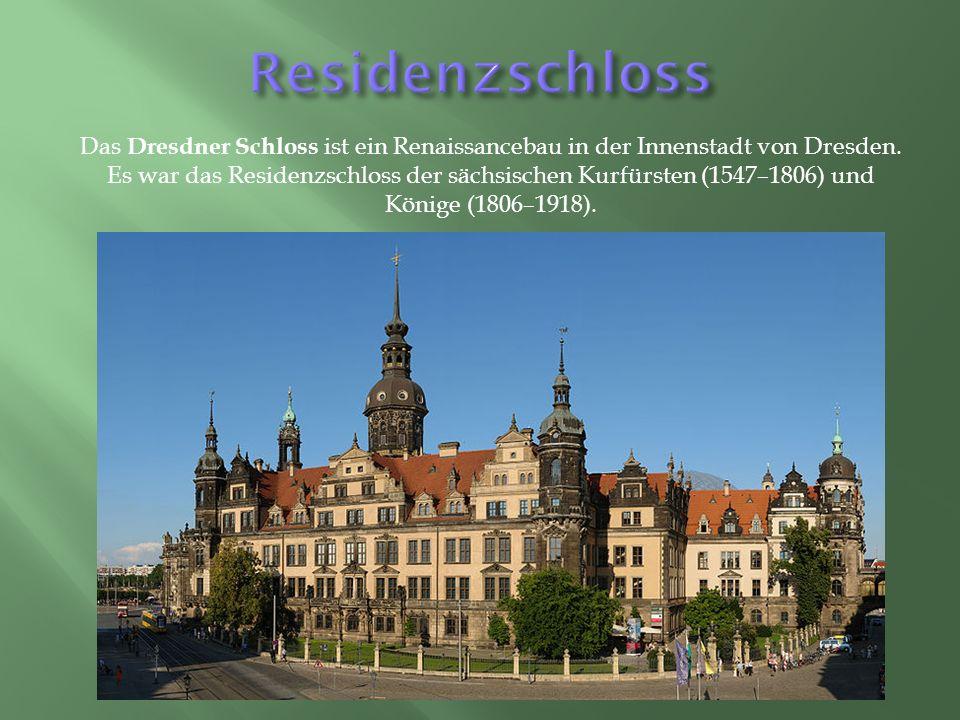 Das Dresdner Schloss ist ein Renaissancebau in der Innenstadt von Dresden.