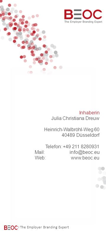 Inhaberin Julia Christiana Dreuw Heinrich-Walbröhl-Weg 60 40489 Düsseldorf Telefon:+49 211 8280931 Mail:info@beoc.eu Web: www.beoc.eu I The Employer Branding Expert
