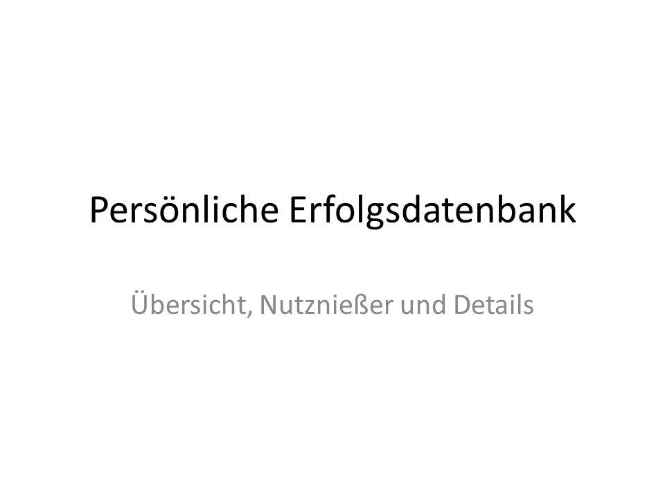 Persönliche Erfolgsdatenbank Übersicht, Nutznießer und Details
