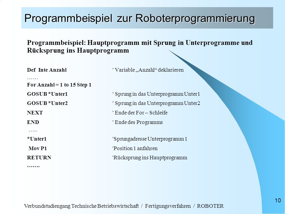 Verbundstudiengang Technische Betriebswirtschaft / Fertigungsverfahren / ROBOTER 10 Programmbeispiel zur Roboterprogrammierung Programmbeispiel: Haupt