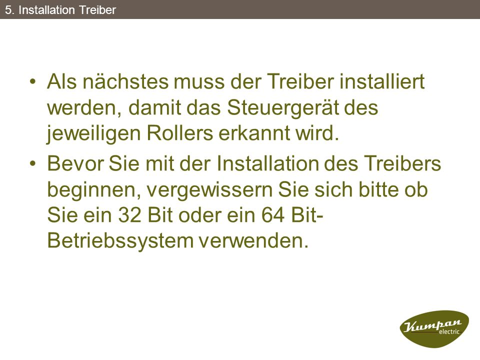 Als nächstes muss der Treiber installiert werden, damit das Steuergerät des jeweiligen Rollers erkannt wird. Bevor Sie mit der Installation des Treibe