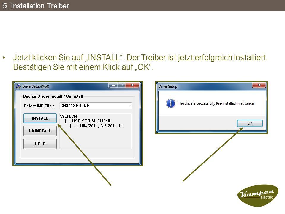 """Jetzt klicken Sie auf """"INSTALL"""". Der Treiber ist jetzt erfolgreich installiert. Bestätigen Sie mit einem Klick auf """"OK"""". 5. Installation Treiber"""