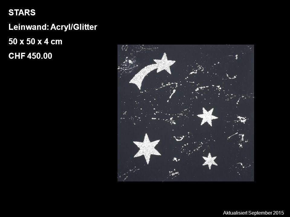 Aktualisiert September 2015 STARS Leinwand: Acryl/Glitter 50 x 50 x 4 cm CHF 450.00