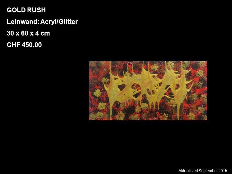 Aktualisiert September 2015 GOLD RUSH Leinwand: Acryl/Glitter 30 x 60 x 4 cm CHF 450.00