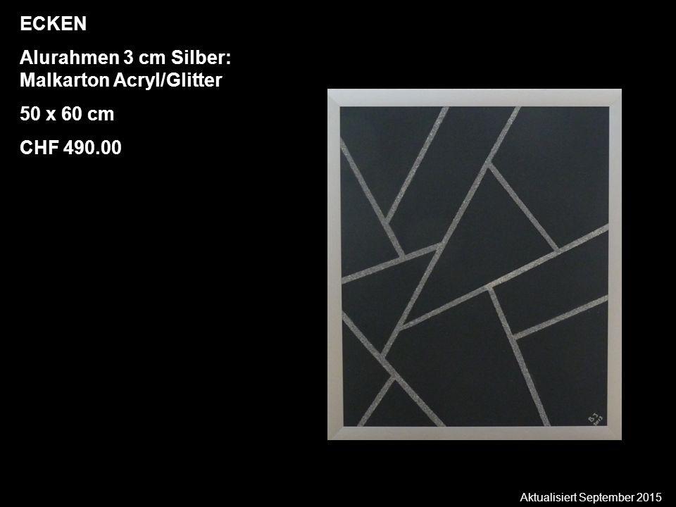 Aktualisiert September 2015 ECKEN Alurahmen 3 cm Silber: Malkarton Acryl/Glitter 50 x 60 cm CHF 490.00