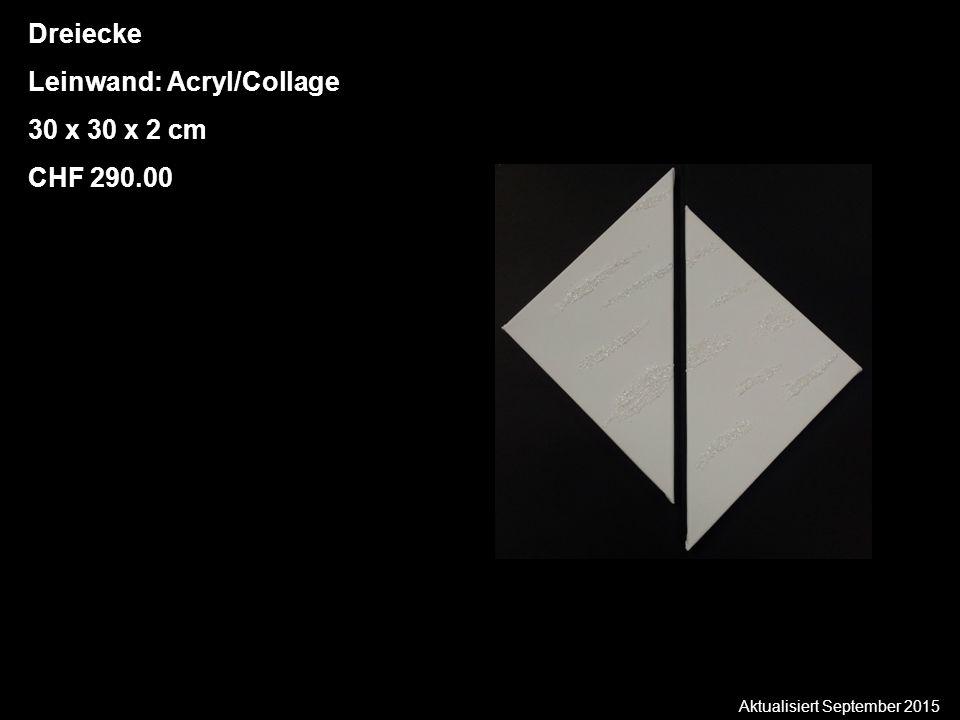 Aktualisiert September 2015 Dreiecke Leinwand: Acryl/Collage 30 x 30 x 2 cm CHF 290.00