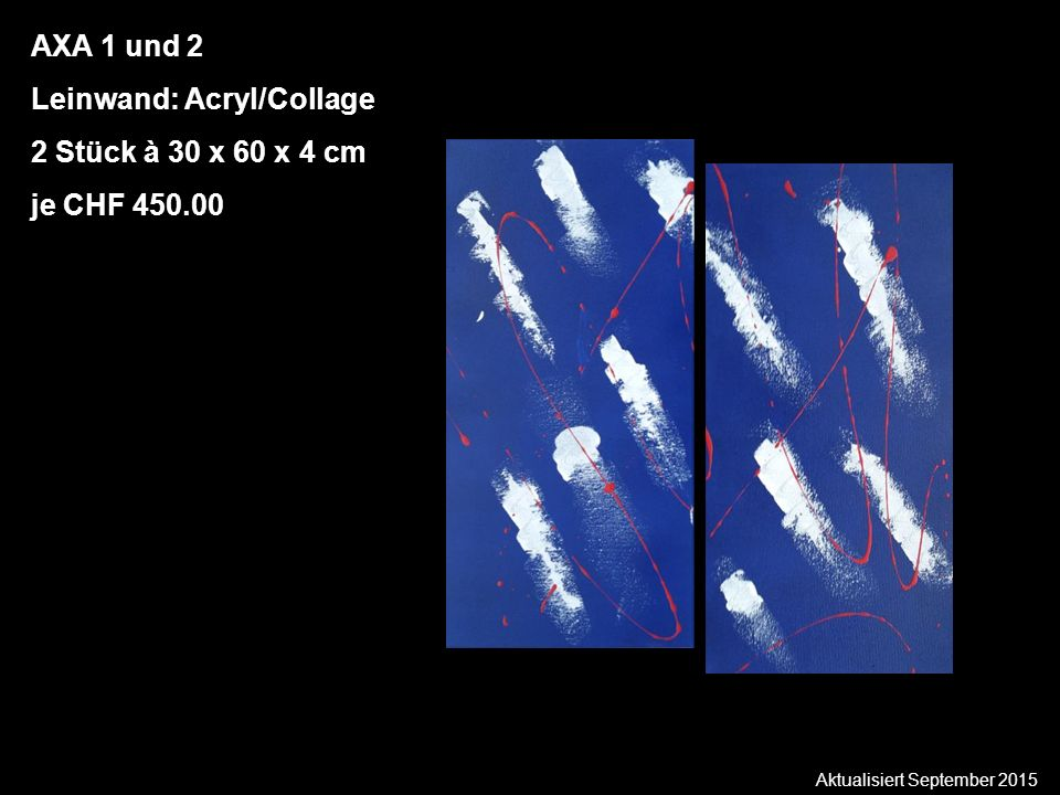 Aktualisiert September 2015 AXA 1 und 2 Leinwand: Acryl/Collage 2 Stück à 30 x 60 x 4 cm je CHF 450.00