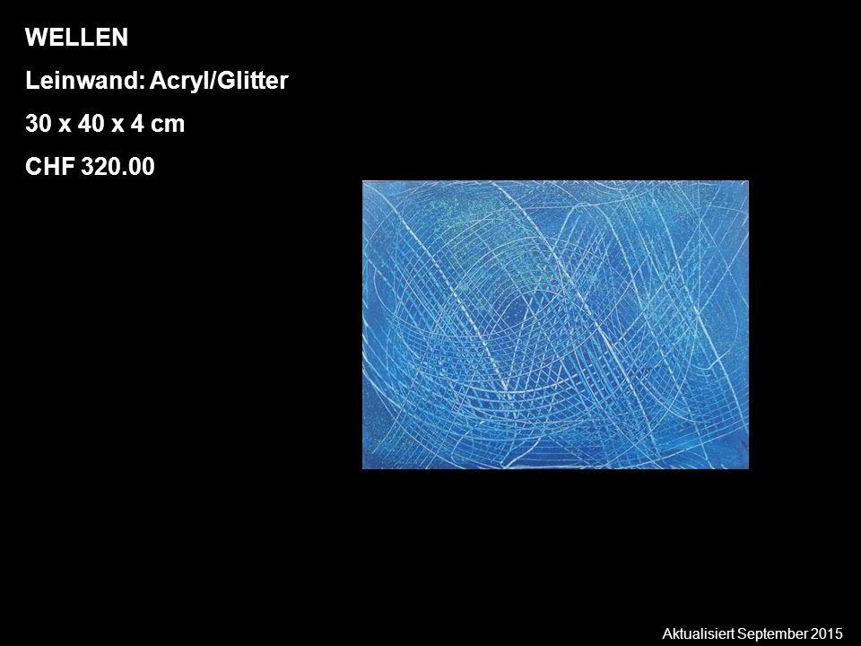 Aktualisiert September 2015 WELLEN Leinwand: Acryl/Glitter 30 x 40 x 4 cm CHF 320.00