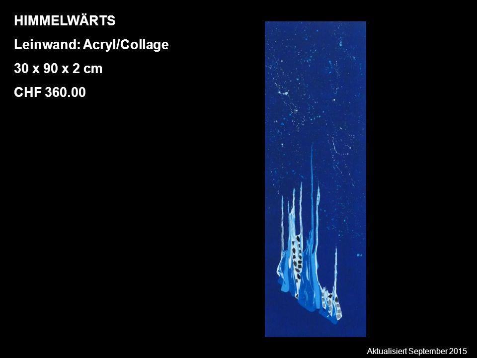 Aktualisiert September 2015 HIMMELWÄRTS Leinwand: Acryl/Collage 30 x 90 x 2 cm CHF 360.00