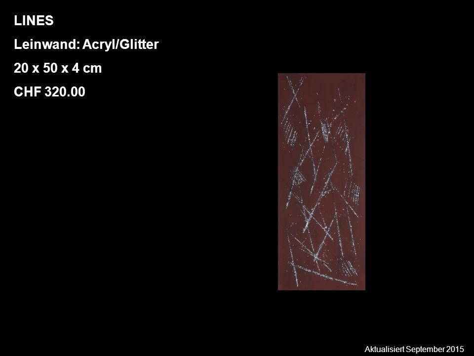 Aktualisiert September 2015 LINES Leinwand: Acryl/Glitter 20 x 50 x 4 cm CHF 320.00