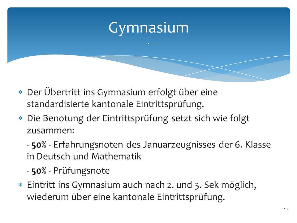28  Der Übertritt ins Gymnasium erfolgt über eine standardisierte kantonale Eintrittsprüfung.  Die Benotung der Eintrittsprüfung setzt sich wie folg