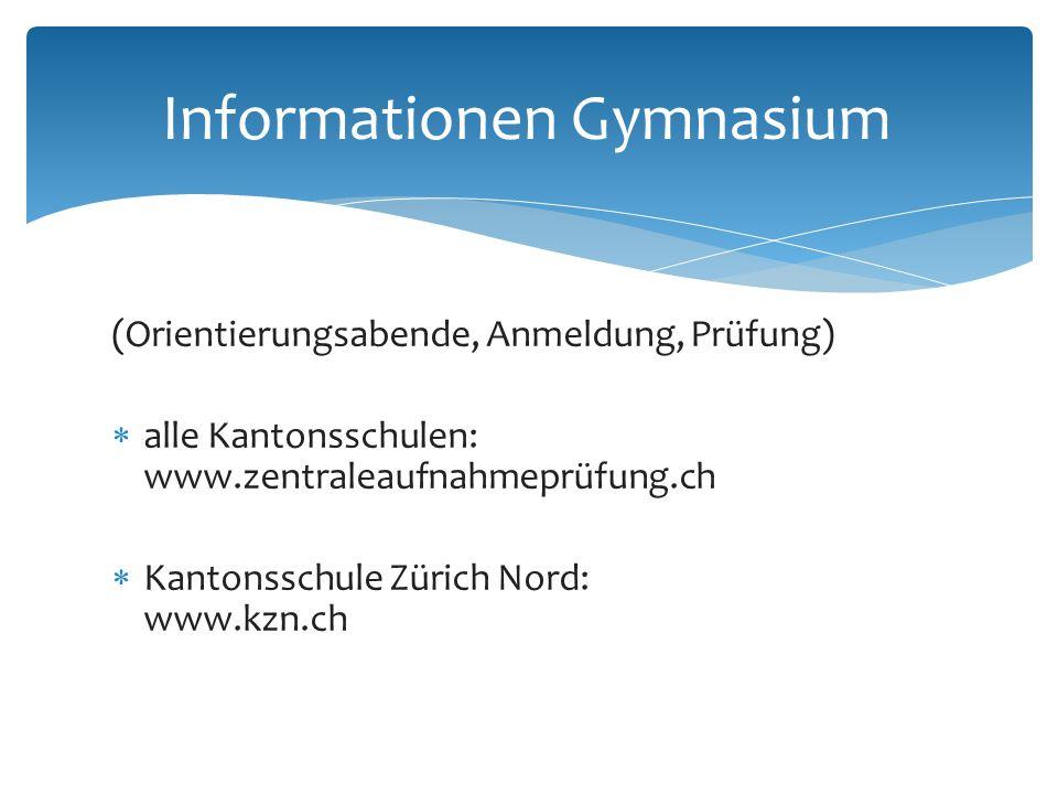 Informationen Gymnasium (Orientierungsabende, Anmeldung, Prüfung)  alle Kantonsschulen: www.zentraleaufnahmeprüfung.ch  Kantonsschule Zürich Nord: www.kzn.ch