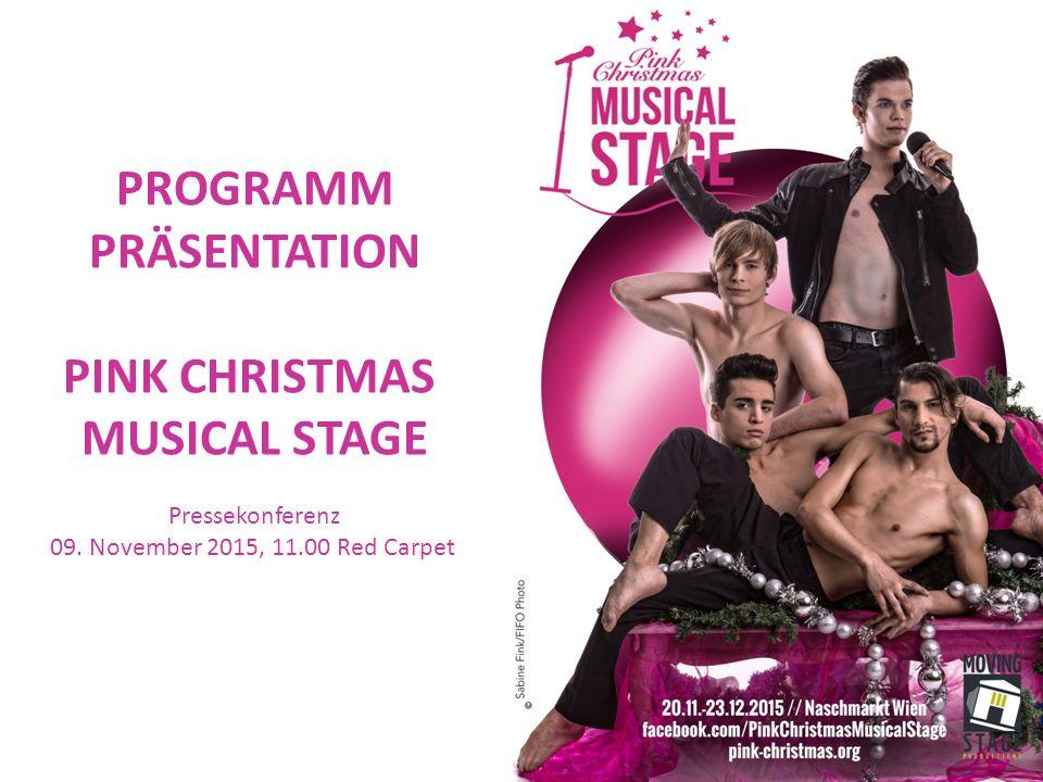 PROGRAMM PRÄSENTATION PINK CHRISTMAS MUSICAL STAGE Pressekonferenz 09. November 2015, 11.00 Red Carpet
