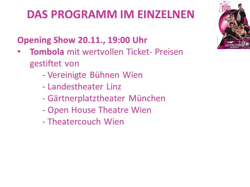 DAS PROGRAMM IM EINZELNEN Opening Show 20.11., 19:00 Uhr Tombola mit wertvollen Ticket- Preisen gestiftet von - Vereinigte Bühnen Wien - Landestheater