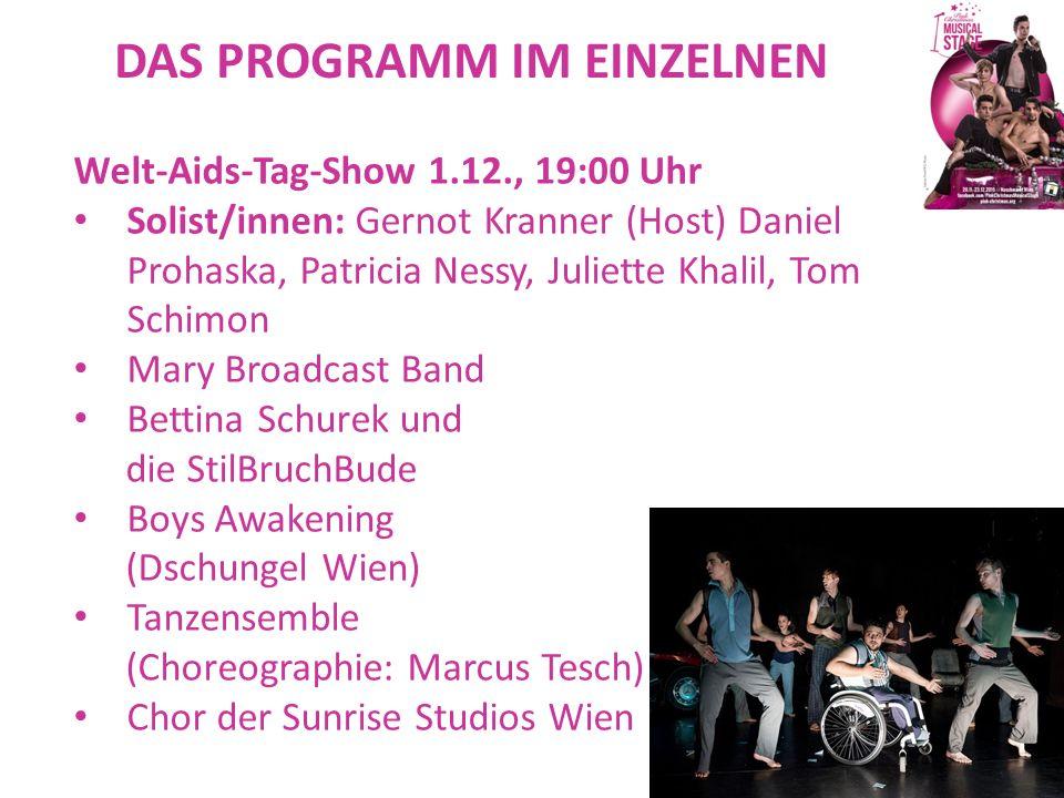 DAS PROGRAMM IM EINZELNEN Welt-Aids-Tag-Show 1.12., 19:00 Uhr Solist/innen: Gernot Kranner (Host) Daniel Prohaska, Patricia Nessy, Juliette Khalil, To