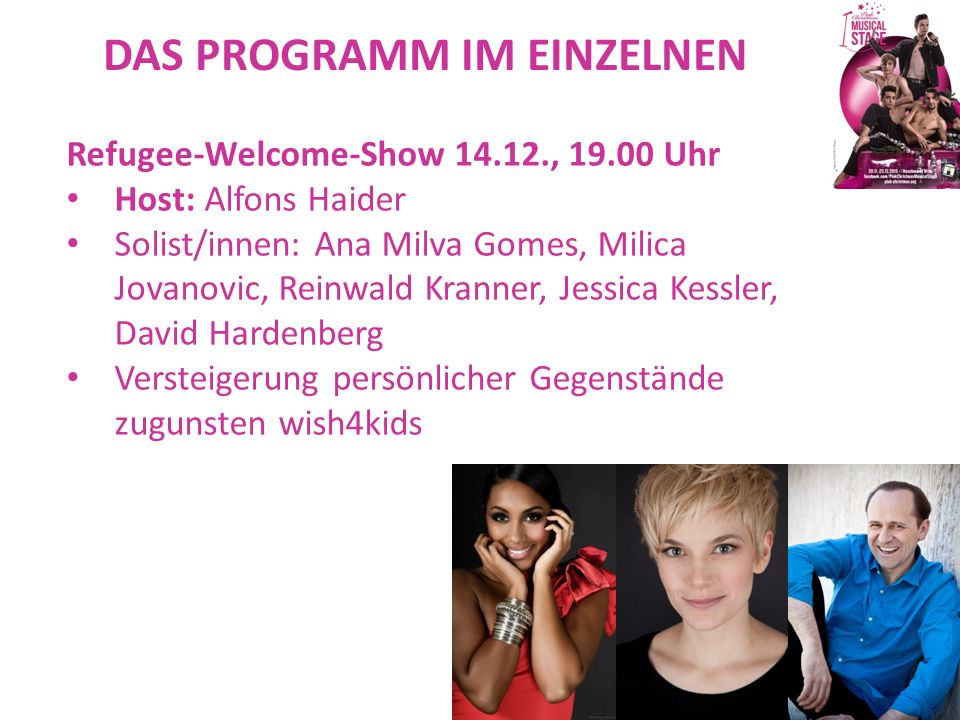 DAS PROGRAMM IM EINZELNEN Refugee-Welcome-Show 14.12., 19.00 Uhr Host: Alfons Haider Solist/innen: Ana Milva Gomes, Milica Jovanovic, Reinwald Kranner